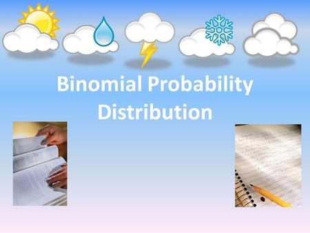 Binomial Probability Distribution. Binomial Probability: In a binomial experiment there are two mutually exclusive outcomes, often referred to as success