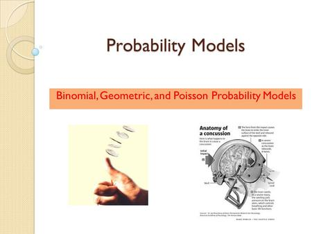 Probability Models Binomial, Geometric, and Poisson Probability Models.