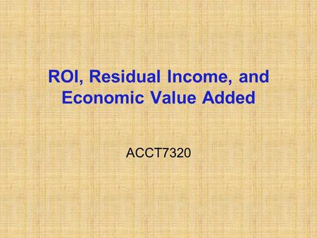 ROI, Residual Income, and Economic Value Added