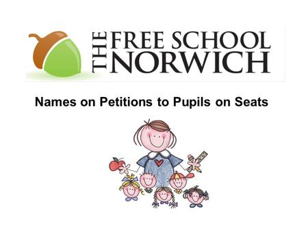 Names on Petitions to Pupils on Seats. Congratulations! Your Free School proposal has been accepted!