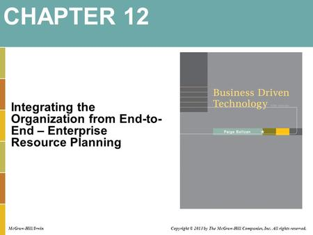 Integrating the Organization from End-to- End – Enterprise Resource Planning CHAPTER 12 McGraw-Hill/Irwin Copyright © 2013 by The McGraw-Hill Companies,