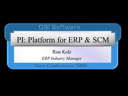 PI: Platform for ERP & SCM Ron Kolz ERP Industry Manager.
