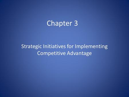 Chapter 3 Strategic Initiatives for Implementing Competitive Advantage.