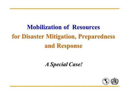 Mobilization of Resources for Disaster Mitigation, Preparedness and Response A Special Case!