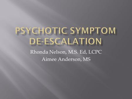 Rhonda Nelson, M.S. Ed, LCPC Aimee Anderson, MS.  A serious mental disorder characterized by thinking and emotions that are so impaired that they indicate.