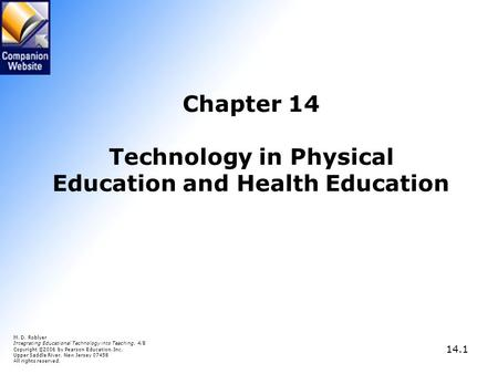 14.1 Chapter 14 Technology in Physical Education and Health Education M. D. Roblyer Integrating Educational Technology into Teaching, 4/E Copyright © 2006.