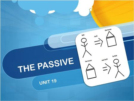 THE PASSIVE UNIT 19. Passive vs Active Sentence The president asked the employees to speak English. (active) The employees were asked to speak English.
