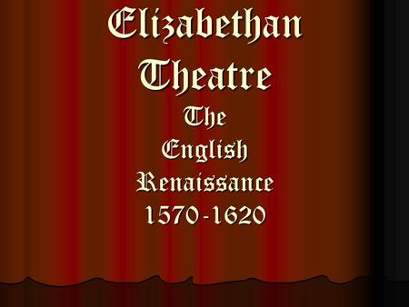 Elizabethan Theatre The English Renaissance