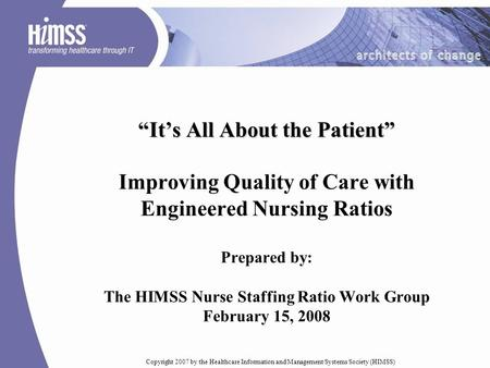 """It's All About the Patient"" Improving Quality of Care with Engineered Nursing Ratios Prepared by: The HIMSS Nurse Staffing Ratio Work Group February."