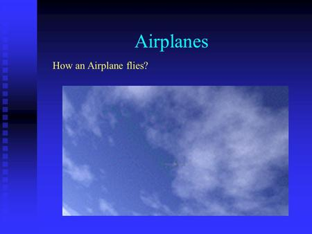 Airplanes How an Airplane flies?.