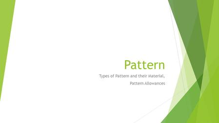 Pattern Types of Pattern and their Material, Pattern Allowances.