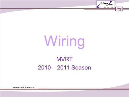 Wiring MVRT 2010 – 2011 Season. Table of Contents Wire stripping Crimping Soldering.