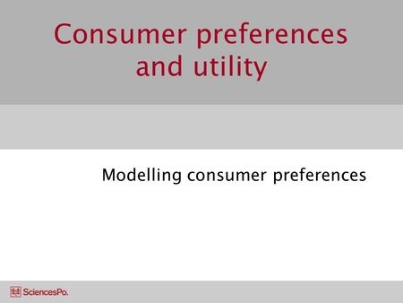 Consumer preferences and utility Modelling consumer preferences.