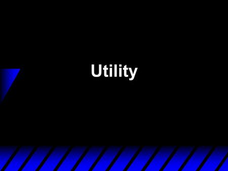 Utility. Utility Functions u Utility is a concept used by economists to describe consumer preferences. u Utility function is a function that assigns a.