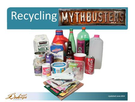 Click to edit Master title style Recycling Mythbusters Updated: June 2014.