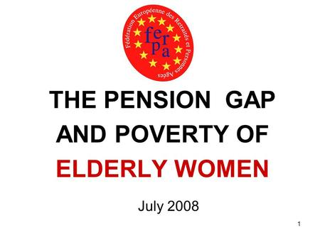1 THE PENSION GAP AND POVERTY OF ELDERLY WOMEN July 2008.