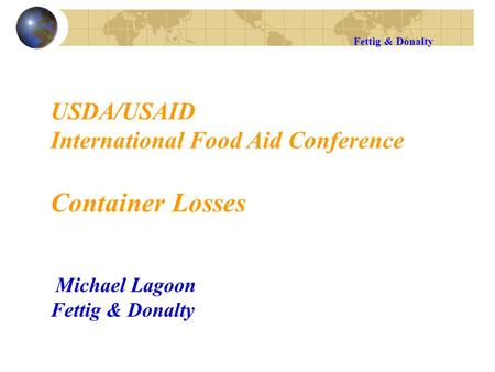 USDA/USAID International Food Aid Conference Container Losses Michael Lagoon Fettig & Donalty Fettig & Donalty.