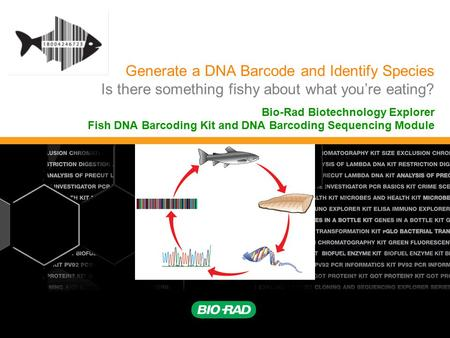 Generate a DNA Barcode and Identify Species Is there something fishy about what you're eating? Bio-Rad Biotechnology Explorer Fish DNA Barcoding Kit and.