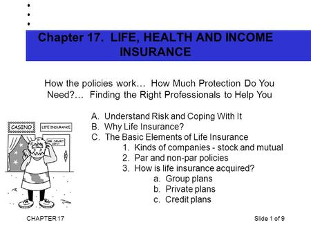 CHAPTER 17Slide 1 of 9 Chapter 17. LIFE, HEALTH AND INCOME INSURANCE How the policies work… How Much Protection Do You Need?… Finding the Right Professionals.