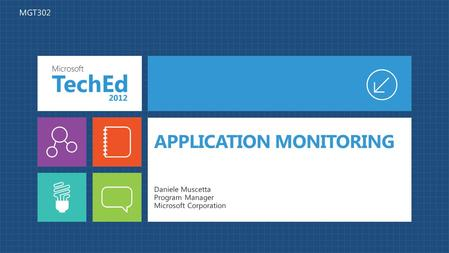 APPLICATION MONITORING Daniele Muscetta Program Manager Microsoft Corporation MGT302.