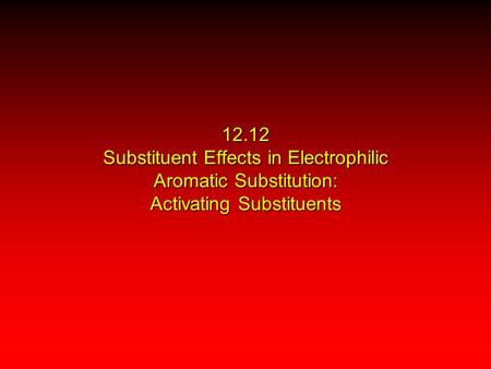 12.12 Substituent Effects in Electrophilic Aromatic Substitution: Activating Substituents.