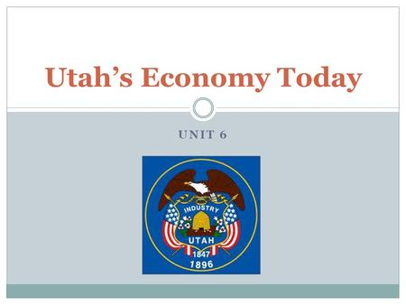 UNIT 6 Utah's Economy Today. Working Around Utah WHY DO PEOPLE WORK? People work to earn money to take care of themselves. To feel satisfied by completing.