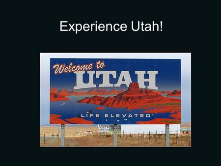 "Experience Utah!. Tourism ""Utah makes money when tourists stay in hotels, eat in restaurants, and buy things in our stores. Whenever they spend money."