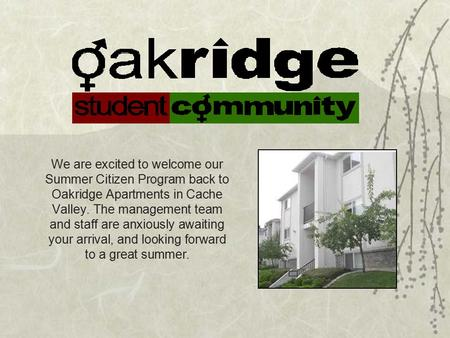 We are excited to welcome our Summer Citizen Program back to Oakridge Apartments in Cache Valley. The management team and staff are anxiously awaiting.