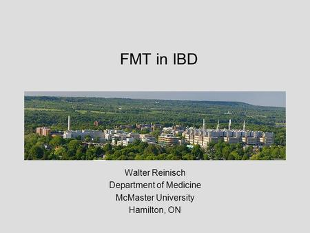 FMT in IBD Walter Reinisch Department of Medicine McMaster University Hamilton, ON.