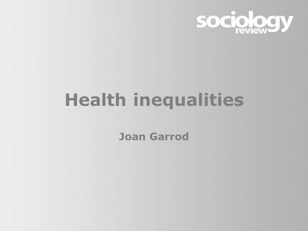 Health inequalities Joan Garrod