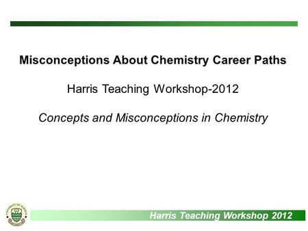 Harris Teaching Workshop 2012 Misconceptions About Chemistry Career Paths Harris Teaching Workshop-2012 Concepts and Misconceptions in Chemistry.