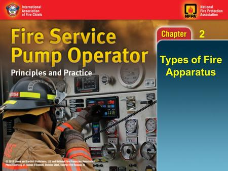 2 Types of Fire Apparatus. 2 Objectives (1 of 3) Describe which components are needed to classify a piece of fire apparatus as a pumper. Describe which.