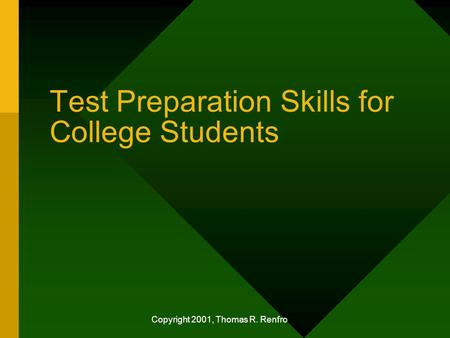 Copyright 2001, Thomas R. Renfro Test Preparation Skills for College Students.
