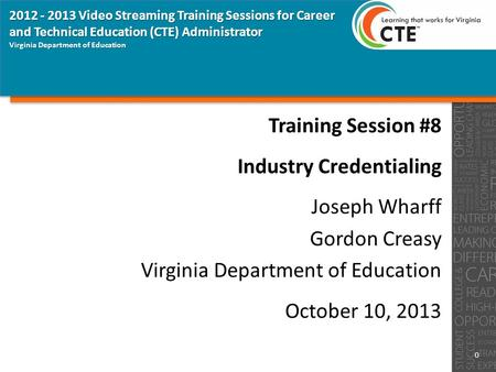 0 Virginia Department of Education 2012 - 2013 Video Streaming Training Sessions for Career and Technical Education (CTE) Administrator Training Session.