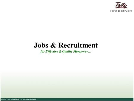 © 2010 Tally Solutions Pvt. Ltd. All Rights Reserved Jobs & Recruitment for Effective & Quality Manpower…