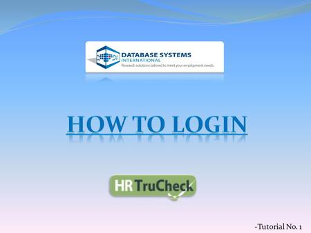 -Tutorial No. 1. Welcome to your first tutorial on how to use the HR TruCheck program. In this tutorial you will quickly learn how to login to HR TruCheck.