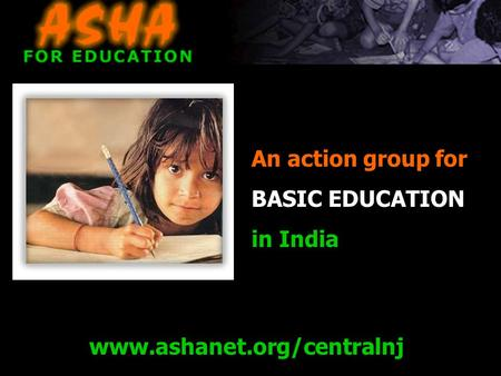 Www.ashanet.org/centralnj An action group for BASIC EDUCATION in India.