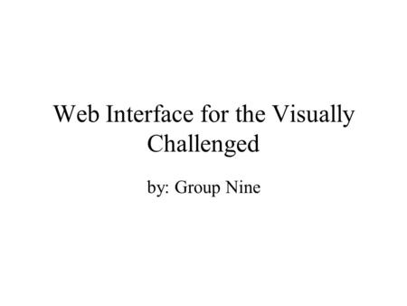 Web Interface for the Visually Challenged by: Group Nine.