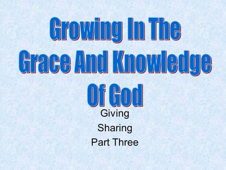 Giving Sharing Part Three. Review Knowing, Growing, Understanding, Living, Giving. God's ways are best. If we are to be giving people, we must give the.