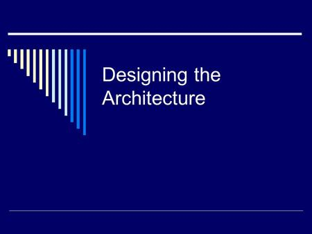Designing the Architecture