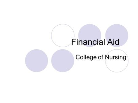 Financial Aid College of Nursing. What is Financial Aid? Student Financial Aid is intended to help students pay educational expenses while attending a.