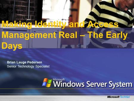 Making Identity and Access Management Real – The Early Days Brian Lauge Pedersen Senior Technology Specialist.