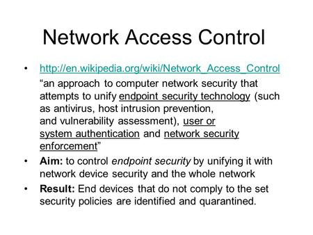 "Network Access Control  ""an approach to computer network security that attempts to unify endpoint security."