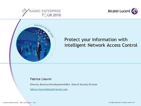 All Rights Reserved © Alcatel-Lucent 2010 1 | Dynamic Enterprise Tour – Safe NAC Solution | 2010 Protect your information with intelligent Network Access.