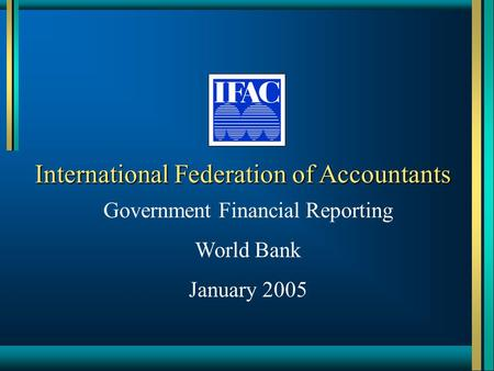 International Federation of Accountants Government Financial Reporting World Bank January 2005.