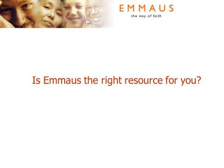 Is Emmaus the right resource for you?. Are you interested in?  Seeker groups  Courses for nurturing new Christians  Discipleship material for more.