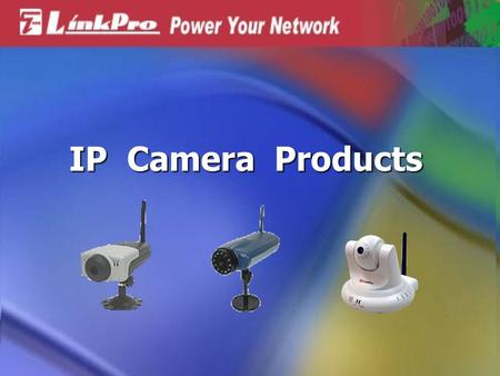 IP Camera Products. Features and Benefits Features and Benefits Simple To Use Simple To Use Web Configuration Web Configuration Remote Utility Remote.