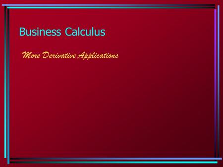 Business Calculus More Derivative Applications.  2.6 Differentials We often use Δx to indicate a small change in x, and Δy for a small change in y. It.
