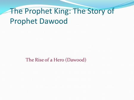 The Prophet King: The Story of Prophet Dawood The Rise of a Hero (Dawood)