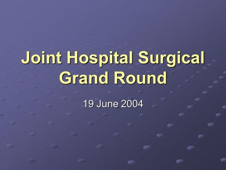 Joint Hospital Surgical Grand Round 19 June 2004.